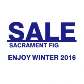 SACRAMENT FIG - WINTER SALE 2016!!!